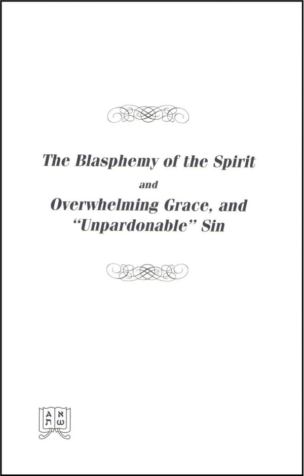 The Blasphemy of the Spirit and Overwhelming Grace and Unpardonable Sin